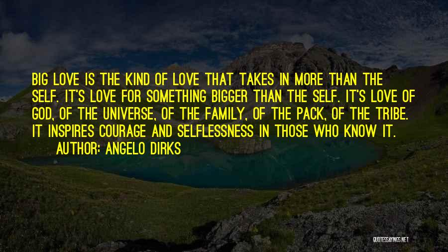 Love Takes Courage Quotes By Angelo Dirks