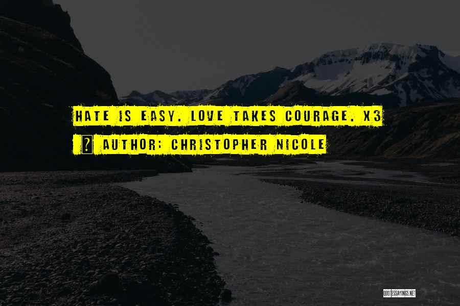 Love Takes Courage Quotes By Christopher Nicole