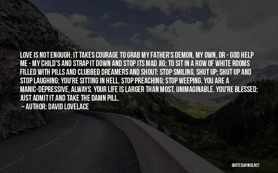 Love Takes Courage Quotes By David Lovelace