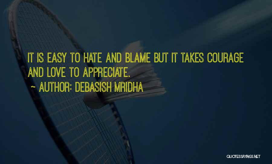 Love Takes Courage Quotes By Debasish Mridha