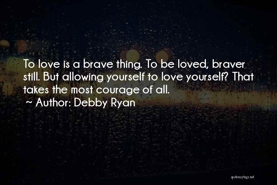 Love Takes Courage Quotes By Debby Ryan