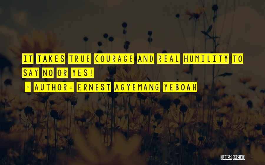 Love Takes Courage Quotes By Ernest Agyemang Yeboah
