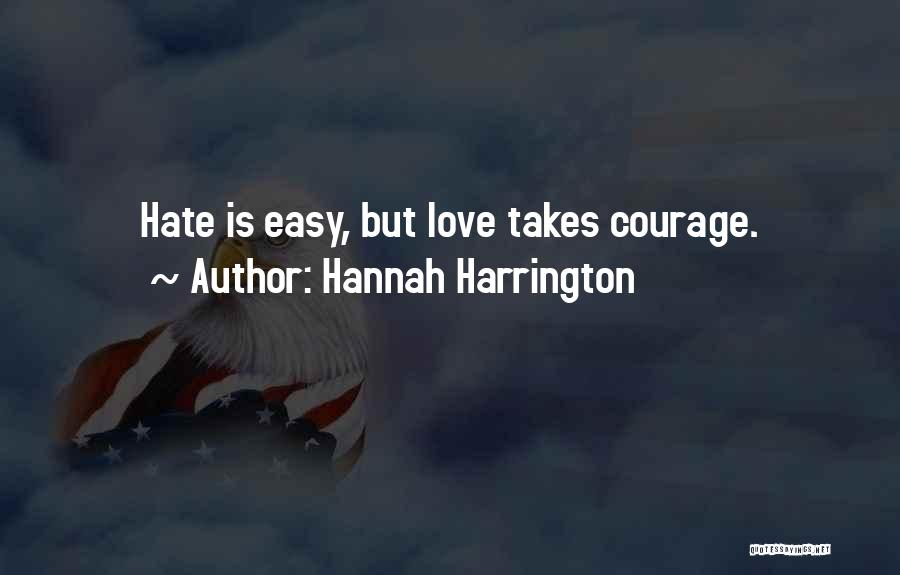 Love Takes Courage Quotes By Hannah Harrington