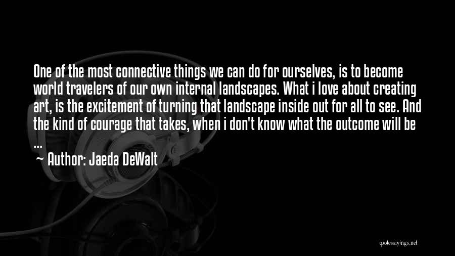 Love Takes Courage Quotes By Jaeda DeWalt