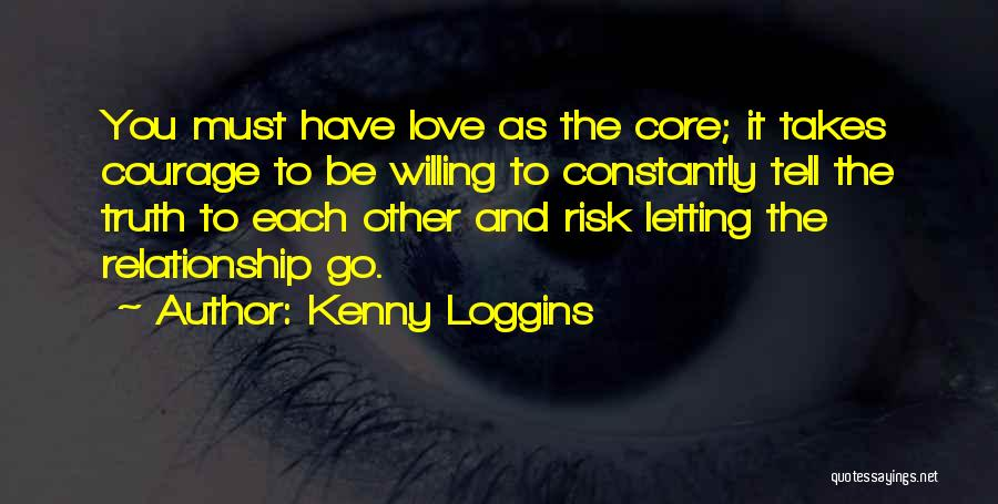 Love Takes Courage Quotes By Kenny Loggins