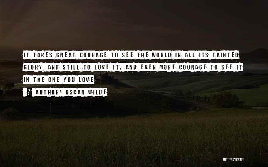 Love Takes Courage Quotes By Oscar Wilde