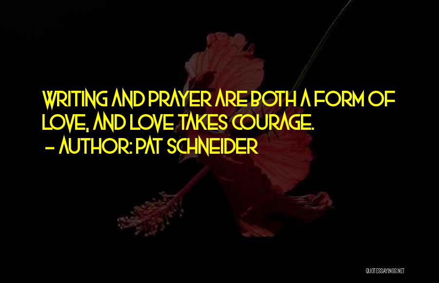 Love Takes Courage Quotes By Pat Schneider