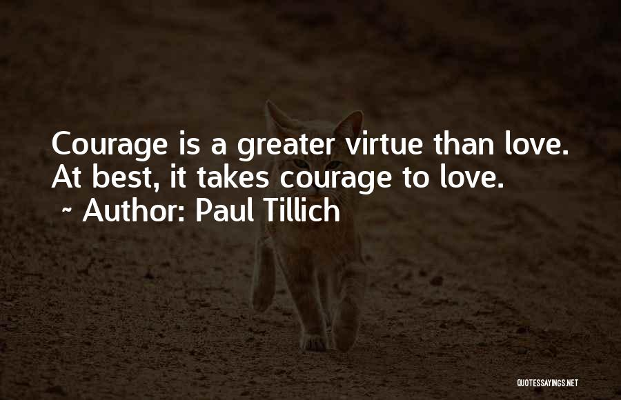 Love Takes Courage Quotes By Paul Tillich