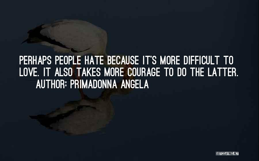 Love Takes Courage Quotes By Primadonna Angela