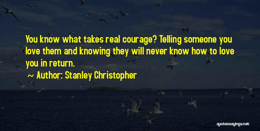 Love Takes Courage Quotes By Stanley Christopher