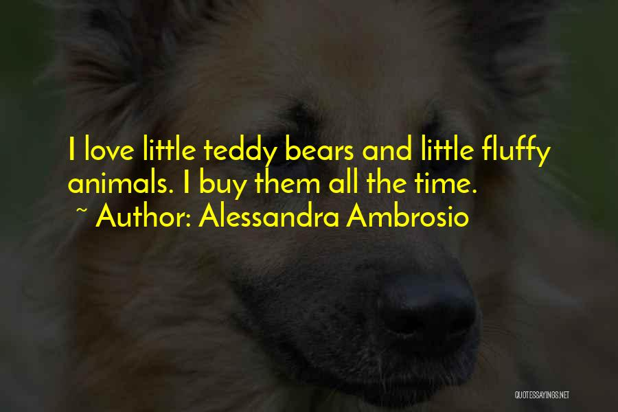 Love Teddy Bears Quotes By Alessandra Ambrosio