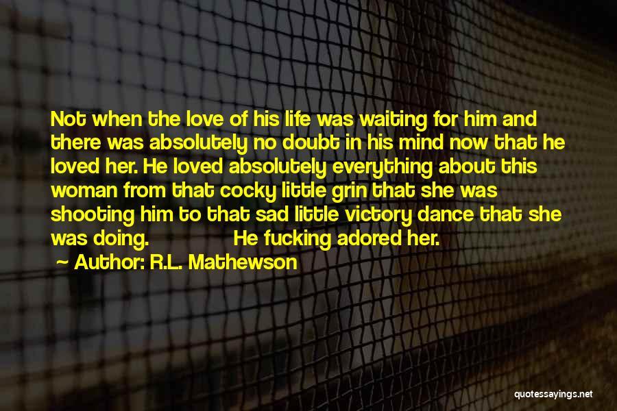 Love That Woman Quotes By R.L. Mathewson