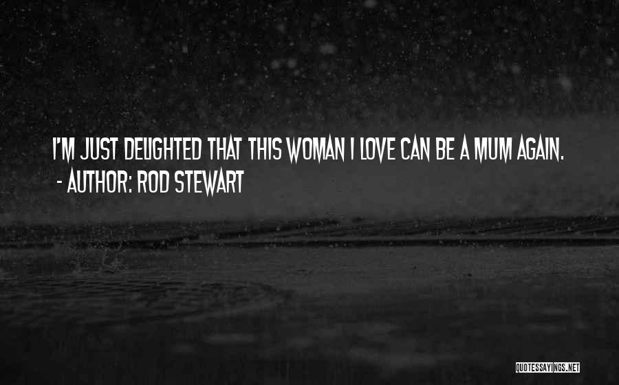 Love That Woman Quotes By Rod Stewart