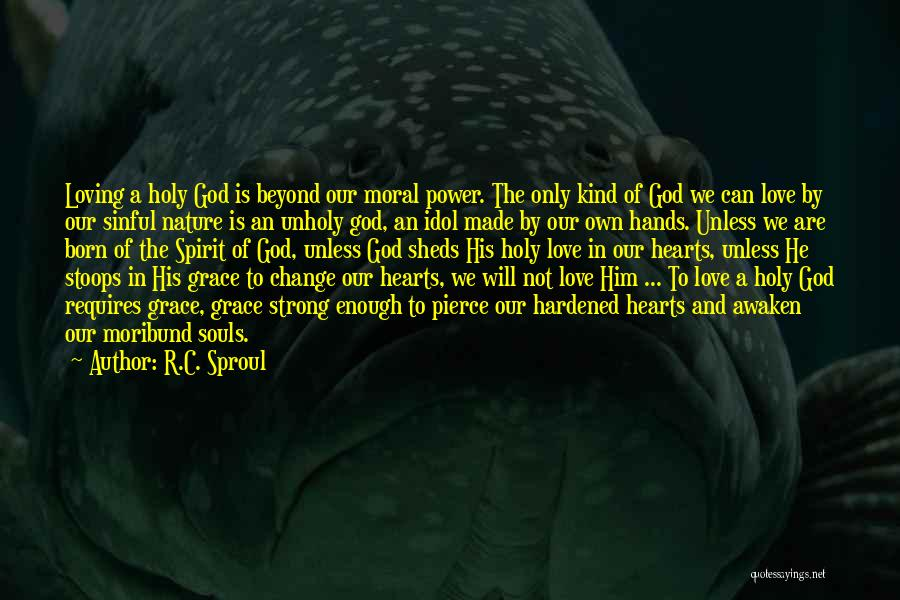 Love The Spirit Quotes By R.C. Sproul