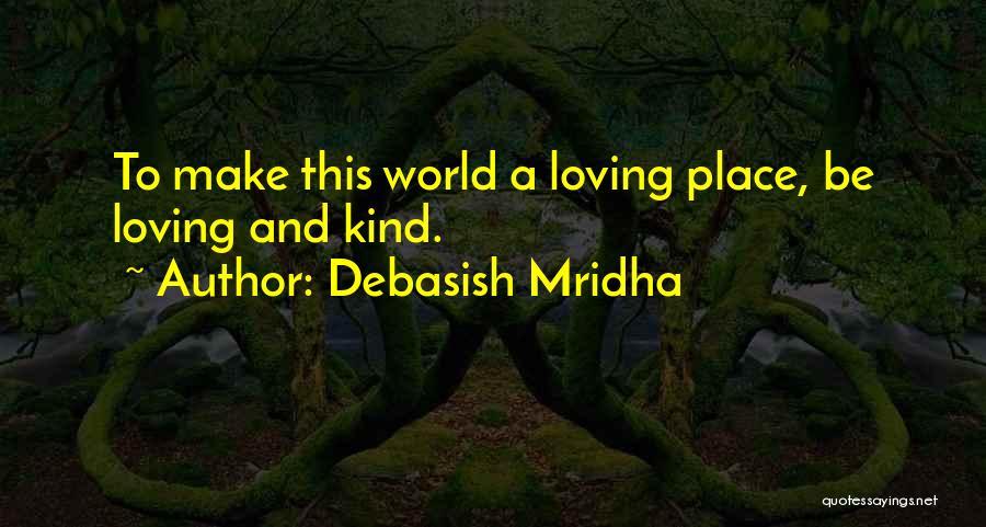 Love This Place Quotes By Debasish Mridha