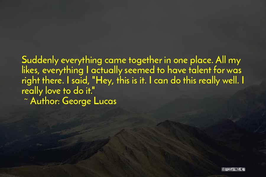 Love This Place Quotes By George Lucas