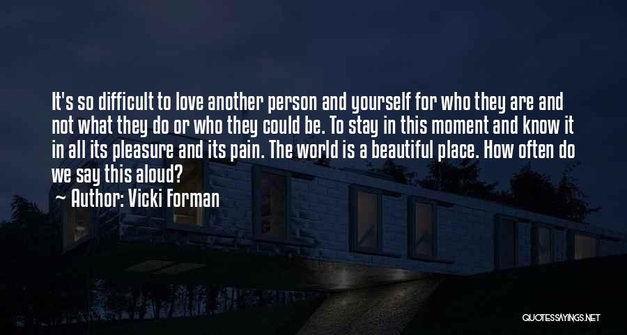 Love This Place Quotes By Vicki Forman