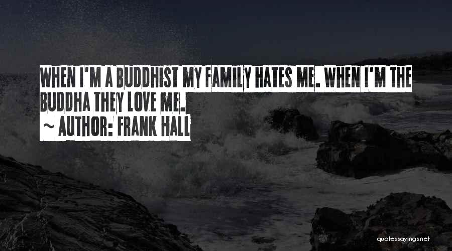 Love Those Who Hates You Quotes By Frank Hall
