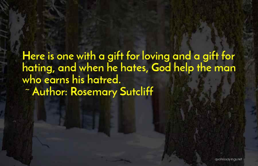 Love Those Who Hates You Quotes By Rosemary Sutcliff