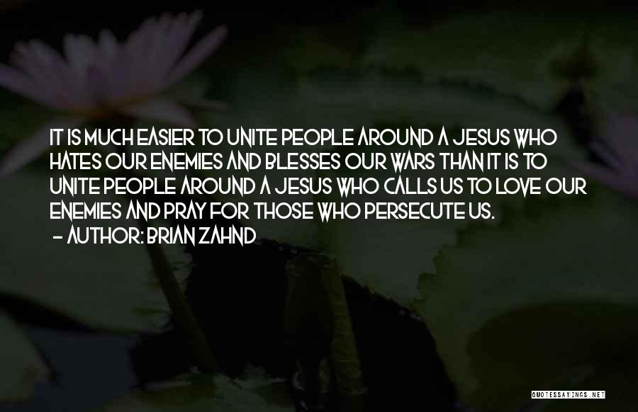 Love Those Who Persecute You Quotes By Brian Zahnd