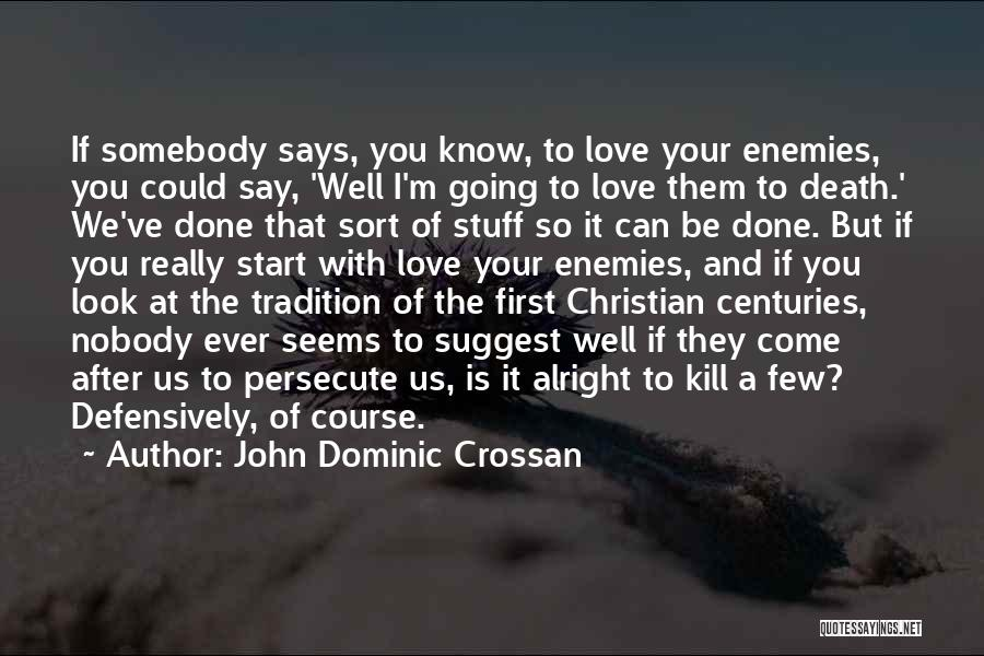 Love Those Who Persecute You Quotes By John Dominic Crossan