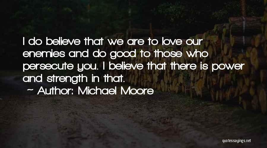 Love Those Who Persecute You Quotes By Michael Moore