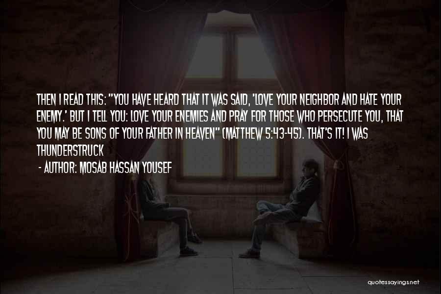 Love Those Who Persecute You Quotes By Mosab Hassan Yousef