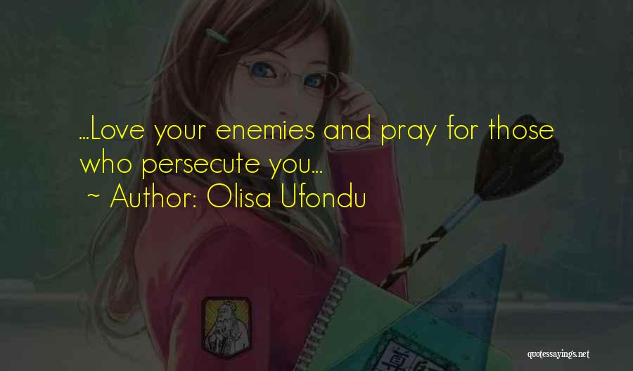 Love Those Who Persecute You Quotes By Olisa Ufondu