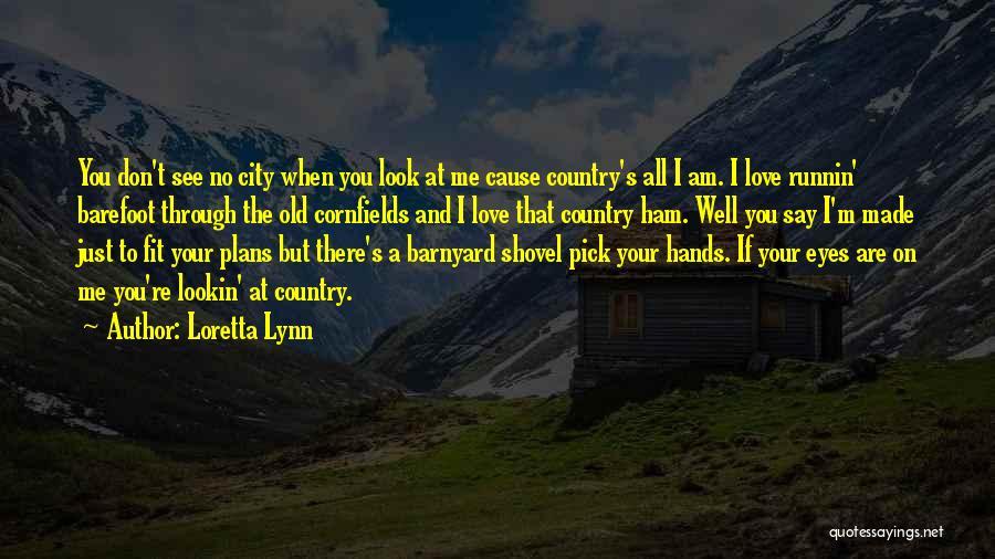 Love Through Eye Quotes By Loretta Lynn