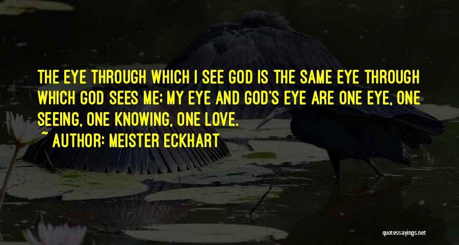 Love Through Eye Quotes By Meister Eckhart