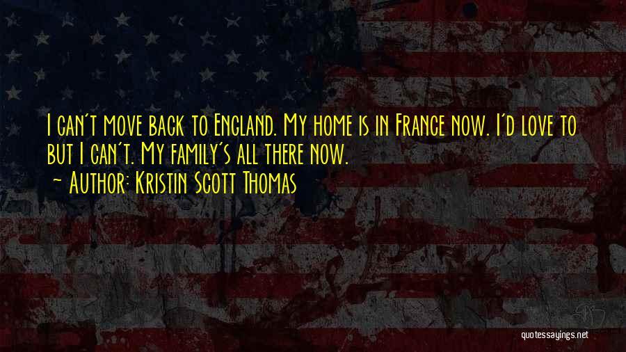 Love To Family Quotes By Kristin Scott Thomas