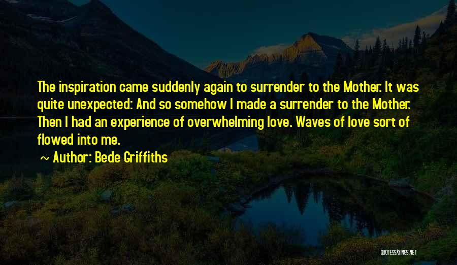 Love Unexpected Quotes By Bede Griffiths