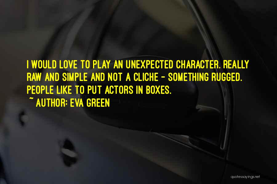 Love Unexpected Quotes By Eva Green