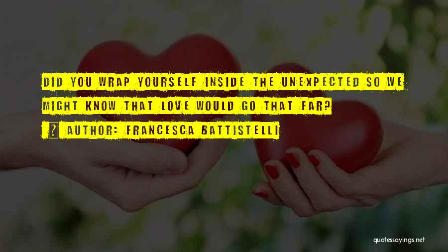 Love Unexpected Quotes By Francesca Battistelli