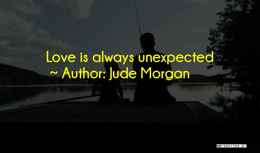 Love Unexpected Quotes By Jude Morgan