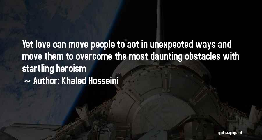 Love Unexpected Quotes By Khaled Hosseini
