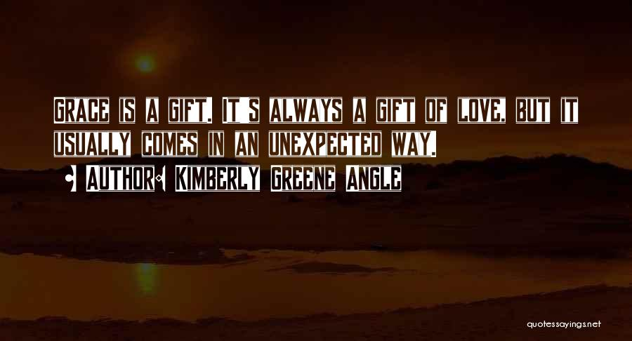 Love Unexpected Quotes By Kimberly Greene Angle