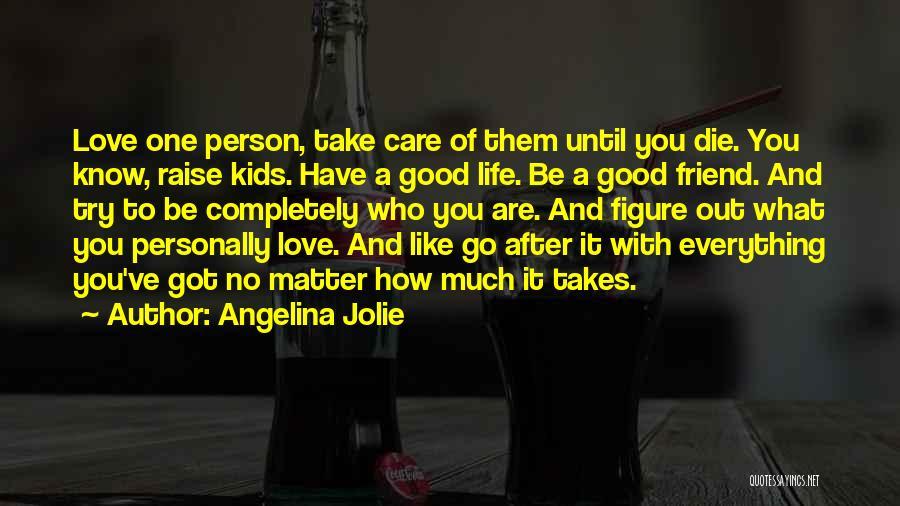 Love Until Die Quotes By Angelina Jolie