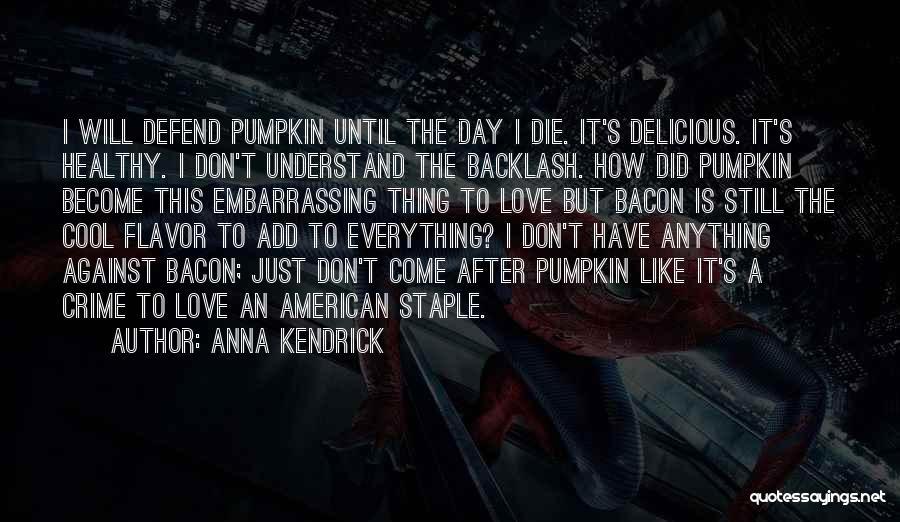 Love Until Die Quotes By Anna Kendrick