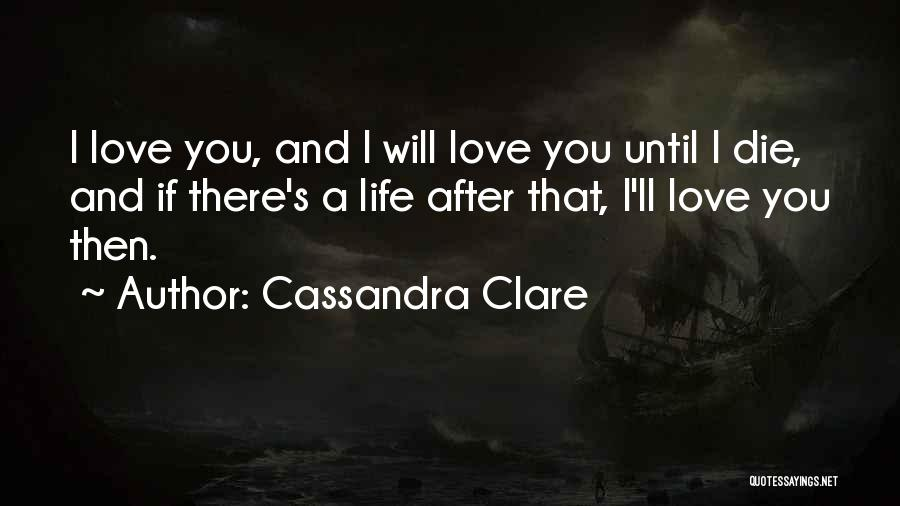 Love Until Die Quotes By Cassandra Clare