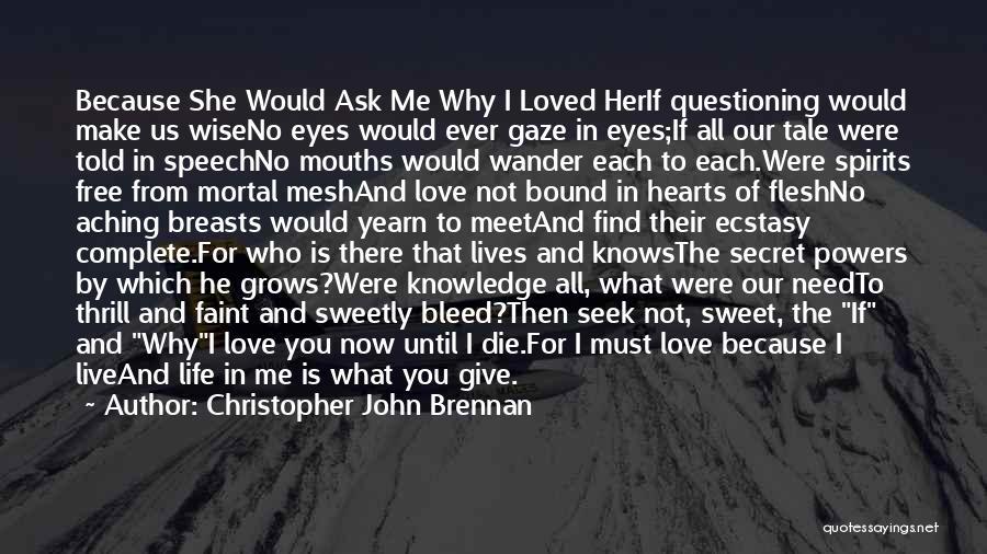 Love Until Die Quotes By Christopher John Brennan