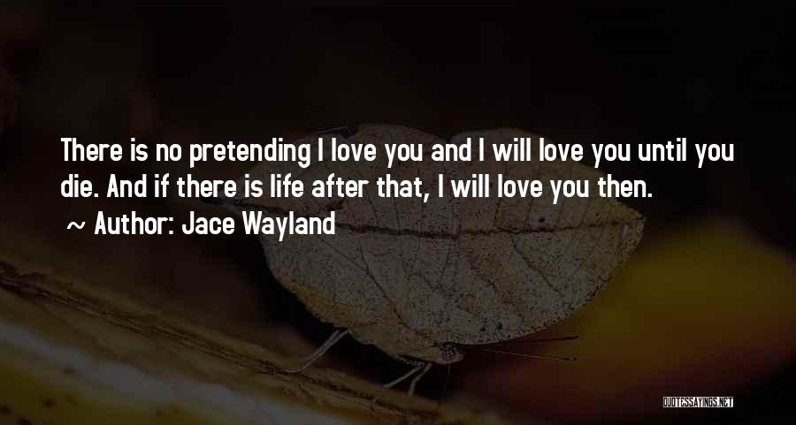 Love Until Die Quotes By Jace Wayland