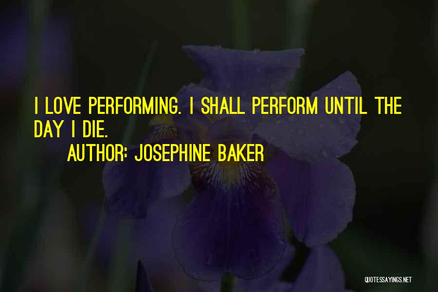 Love Until Die Quotes By Josephine Baker