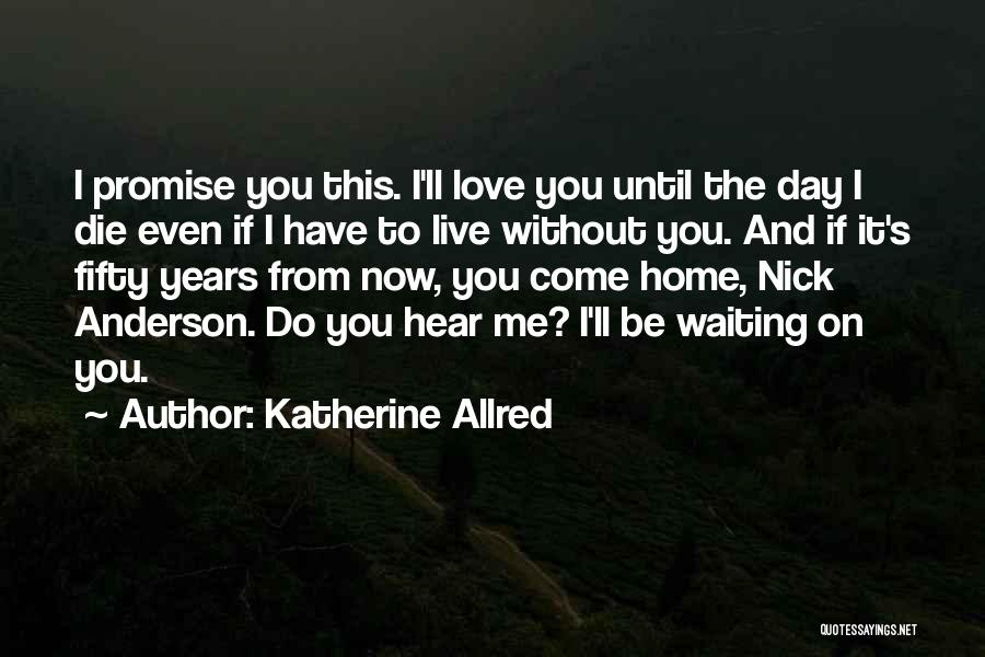Love Until Die Quotes By Katherine Allred