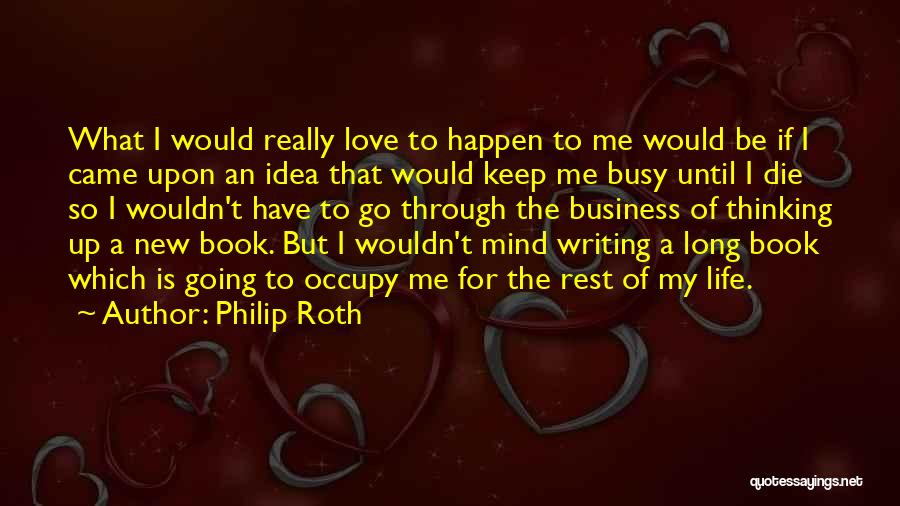 Love Until Die Quotes By Philip Roth
