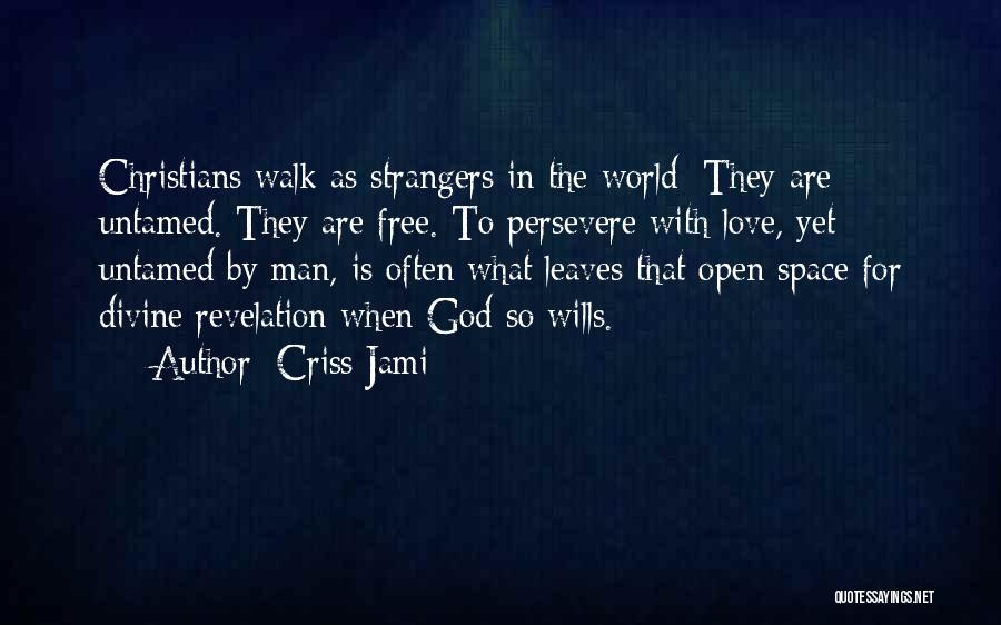Love Will Persevere Quotes By Criss Jami