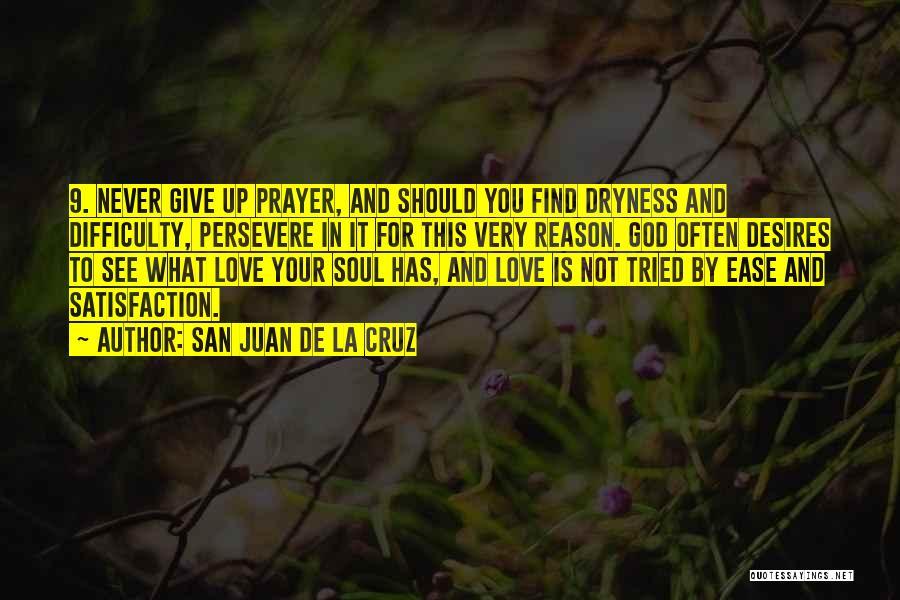 Love Will Persevere Quotes By San Juan De La Cruz