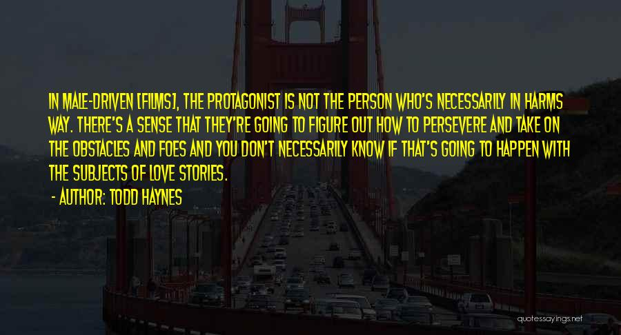 Love Will Persevere Quotes By Todd Haynes
