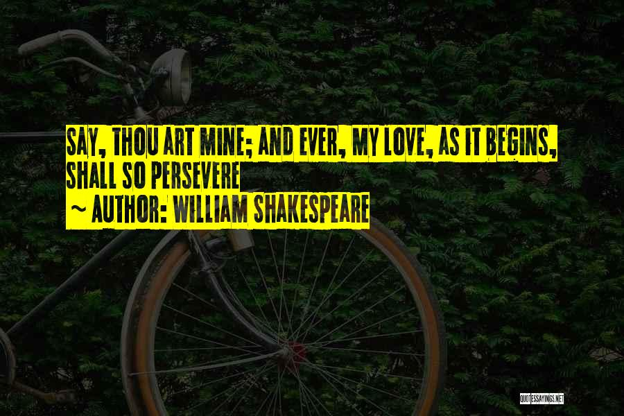 Love Will Persevere Quotes By William Shakespeare