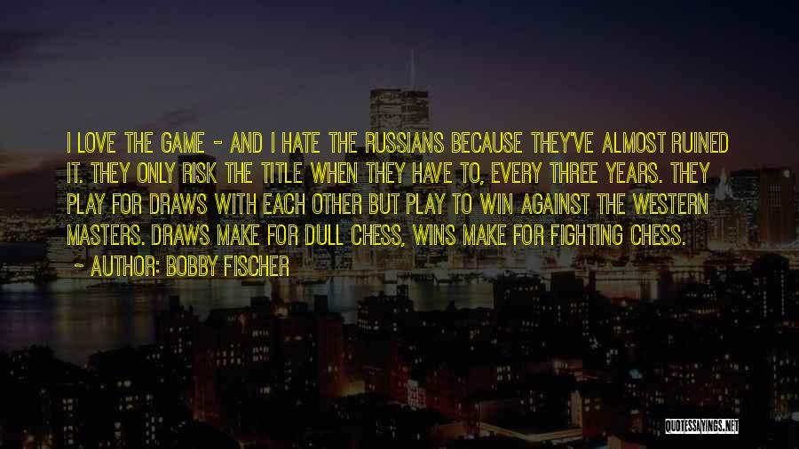 Love Wins Over Hate Quotes By Bobby Fischer